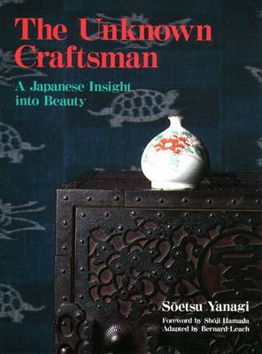 Unknown Craftsman, The: A Japanese Insight Into Beauty by Soetsu Yanagi