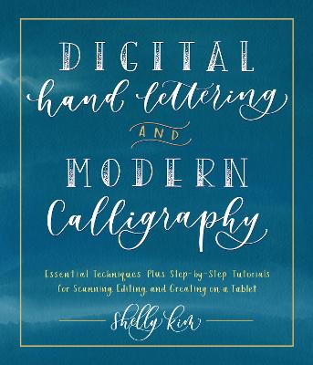 Digital Hand Lettering and Modern Calligraphy: Essential Techniques Plus Step-by-Step Tutorials for Scanning, Editing, and Creating on a Tablet by Shelly Kim