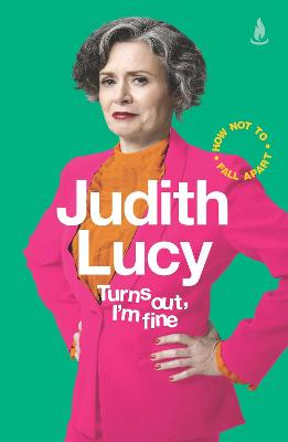 Turns Out, I'm Fine: How Not To Fall Apart by Judith Lucy
