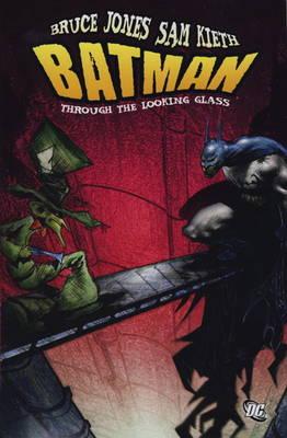 Batman Through the Looking Glass. Bruce Jones, Writer Through the Looking Glass by Bruce Jones