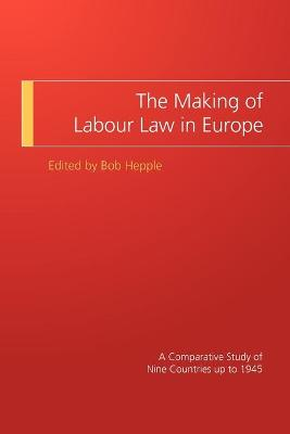 Making of Labour Law in Europe by Bob Hepple