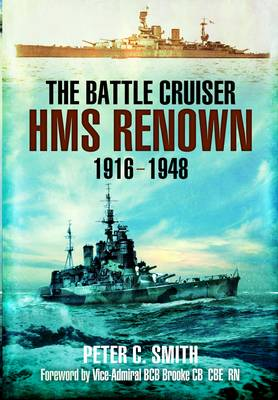 The Battle-Cruiser HMS Renown 1916-48 by Peter C. Smith