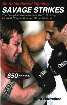 No Holds Barred Fighting: Savage Strikes by Mark Hatmaker
