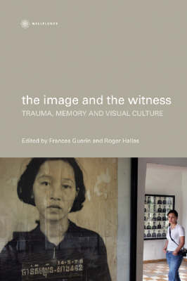 The Image and the Witness - Trauma, Memory, and Visual Culture by Frances Guerin