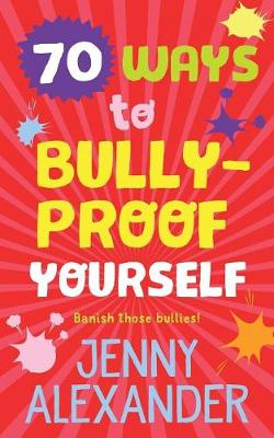 70 Ways to Bully-Proof Yourself by Jenny Alexander
