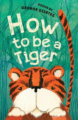 How to be a Tiger by George Szirtes