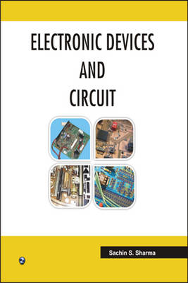 Electronic Devices and Circuit by Sachin S. Sharma