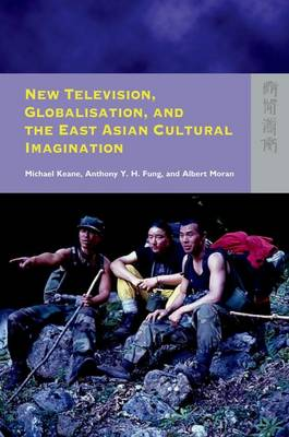 New Television, Globalisation, and the East Asian Cultural Imagination by Michael Keane