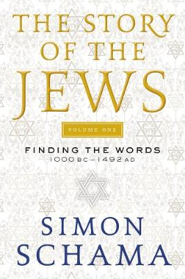 The Story of the Jews, Volume One by Simon Schama