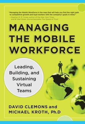 Managing the Mobile Workforce: Leading, Building, and Sustaining Virtual Teams by Michael Kroth