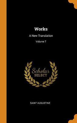 Works: A New Translation; Volume 7 by Saint Augustine