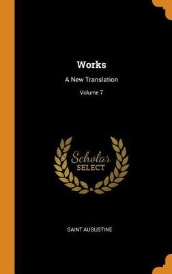 Works: A New Translation; Volume 7 by Saint Augustine