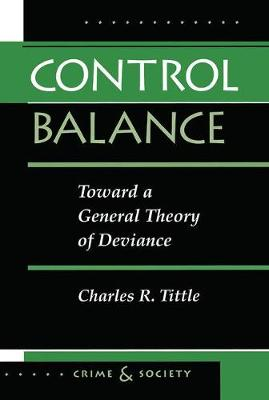 Control Balance: Toward A General Theory Of Deviance by Charles R Tittle