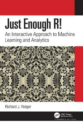 Just Enough R!: An Interactive Approach to Machine Learning and Analytics book