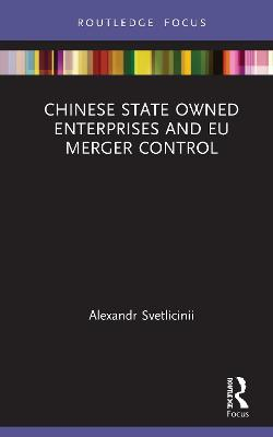 Chinese State Owned Enterprises and EU Merger Control book