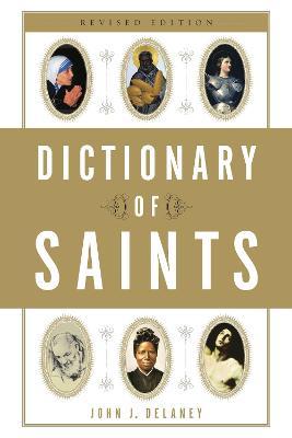Dictionary Of Saints by John J. Delaney