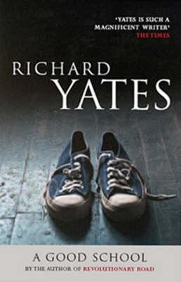 A Good School by Richard Yates