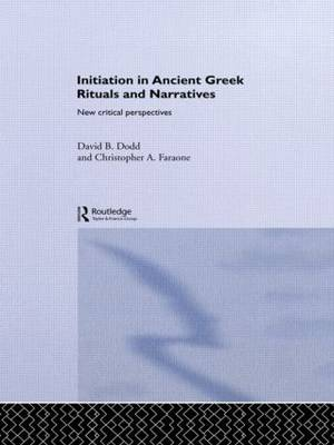 Initiation in Ancient Greek Rituals and Narratives by David Dodd