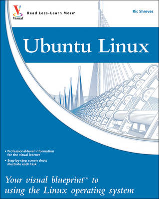 Ubuntu Linux: Your Visual Blueprint to Using the Linux Operating System by Ric Shreves