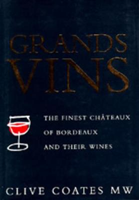 Grands Vins: The Finest Chateaux of Bordeaux and Their Wines by Clive Coates