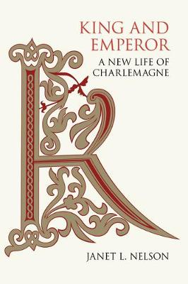 King and Emperor: A New Life of Charlemagne by Janet L Nelson