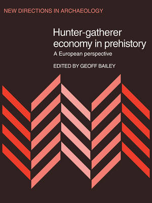 Hunter-Gatherer Economy in Prehistory by Geoff Bailey