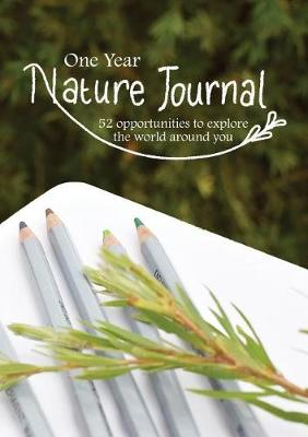 One Year Nature Journal: 52 Opportunities to explore the world around you by Heather Dixon