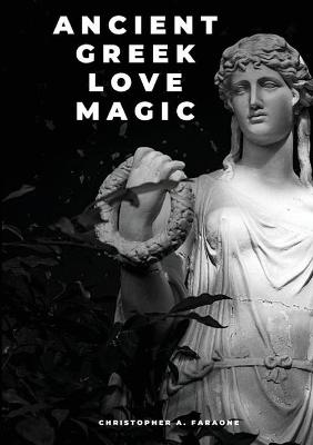 Ancient Greek Love Magic by Christopher A. Faraone