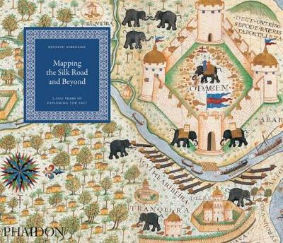 Mapping the Silk Road and Beyond by Kenneth Nebenzahl