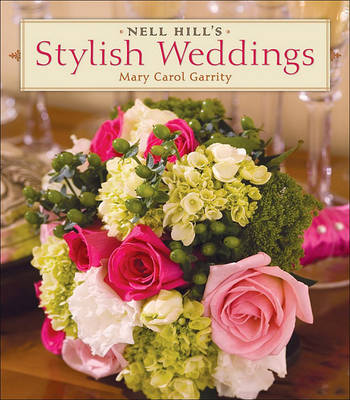 Nell Hill's Stylish Weddings by Mary Carol Garrity