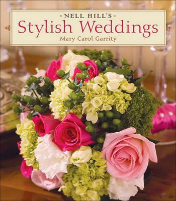 Nell Hill's Stylish Weddings by Mary Carol Garrity