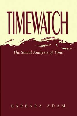 Timewatch: Social Analysis of Time by Barbara Adam