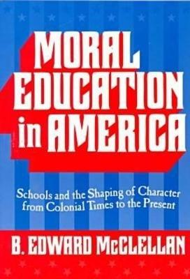 Moral Education in America by B.Edward McClellan
