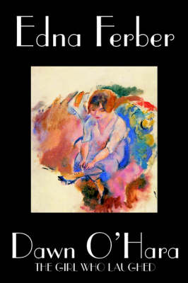 Dawn O'Hara, the Girl Who Laughed by Edna Ferber, Fiction, Classics, Literary by Edna Ferber