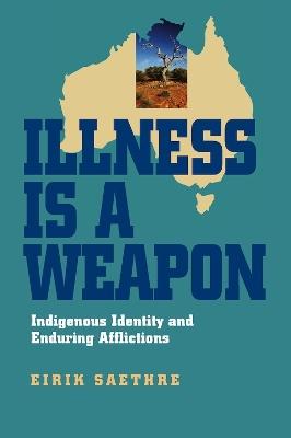 Illness Is a Weapon by Eirik Saethre