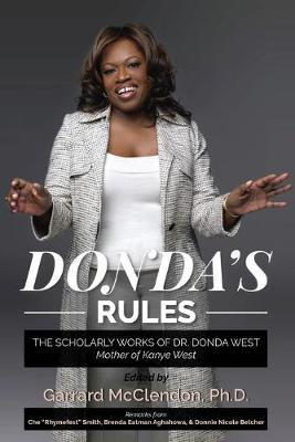 Donda's Rules: The Scholarly Documents of Dr. Donda West (Mother of Kanye West) by Garrard McClendon