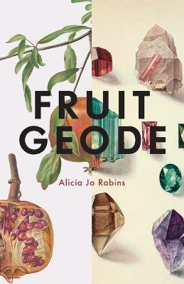 Fruit Geode by Alicia Jo Rabins