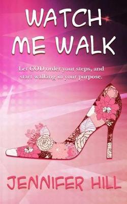 Watch Me Walk by Jennifer Hill