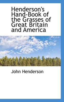Henderson's Hand-Book of the Grasses of Great Britain and America by John Henderson