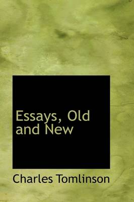 Essays, Old and New by Professor of English Literature Charles Tomlinson