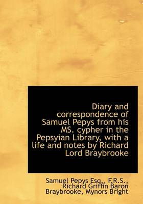 Diary and Correspondence of Samuel Pepys from His Ms. Cypher in the Pepsyian Library, with a Life an by Samuel Pepys