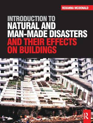 Introduction to Natural and Man-made Disasters and Their Effects on Buildings by Roxanna McDonald