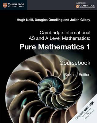 Cambridge International as and A Level Mathematics: Pure Mathematics 1 Coursebook Cambridge International AS and A Level Mathematics: Pure Mathematics 1 Coursebook 1 by Hugh Neill