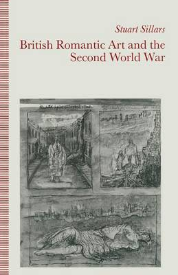 British Romantic Art and the Second World War by Stuart Sillars