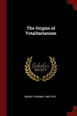 The Origins of Totalitarianism by Hannah Arendt