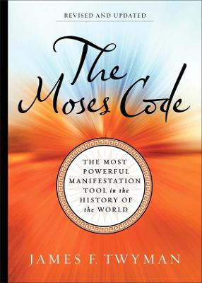 Moses Code: The Most Powerful Manifestation Tool in the History of the World, Revised and Updated book