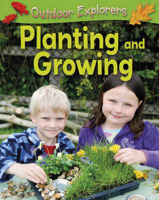 Outdoor Explorers: Planting and Growing book