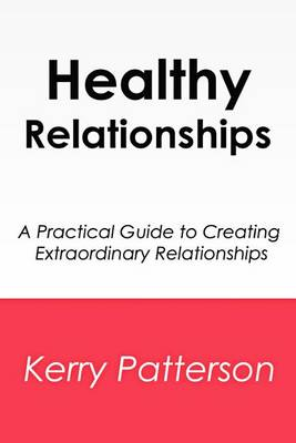 Healthy Relationships by Kerry Patterson