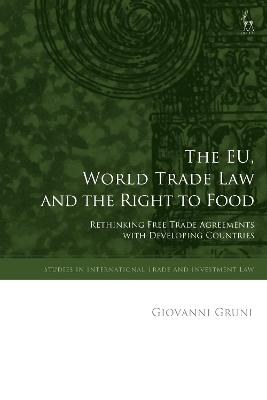 The EU, World Trade Law and the Right to Food by Giovanni Gruni