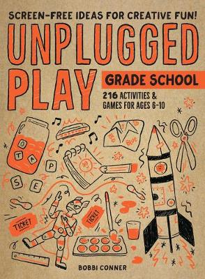Unplugged Play: Grade School: 216 Activities & Games for Ages 6-10 by Bobbi Conner